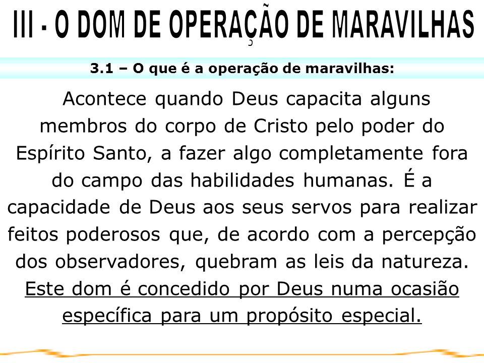 3.1 – O que é a operação de maravilhas: Acontece quando Deus capacita alguns membros do corpo de Cristo pelo poder do Espírito Santo, a fazer algo com