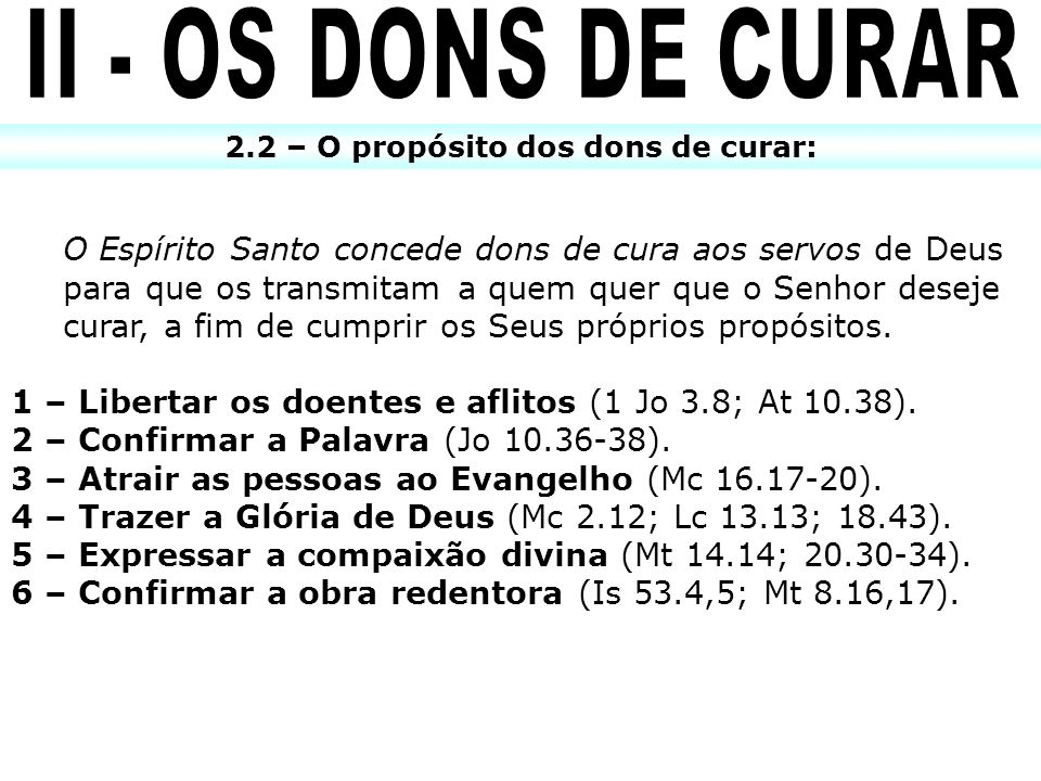 2.2 – O propósito dos dons de curar: O Espírito Santo concede dons de cura aos servos de Deus para que os transmitam a quem quer que o Senhor deseje c
