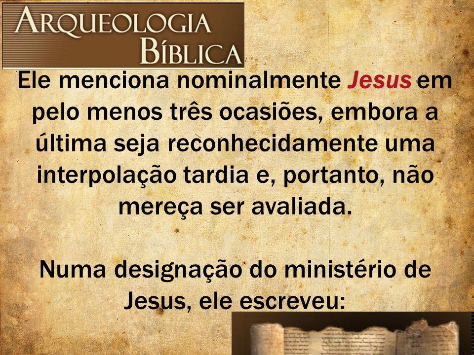 Jesus Ele menciona nominalmente Jesus em pelo menos três ocasiões, embora a última seja reconhecidamente uma interpolação tardia e, portanto, não mere