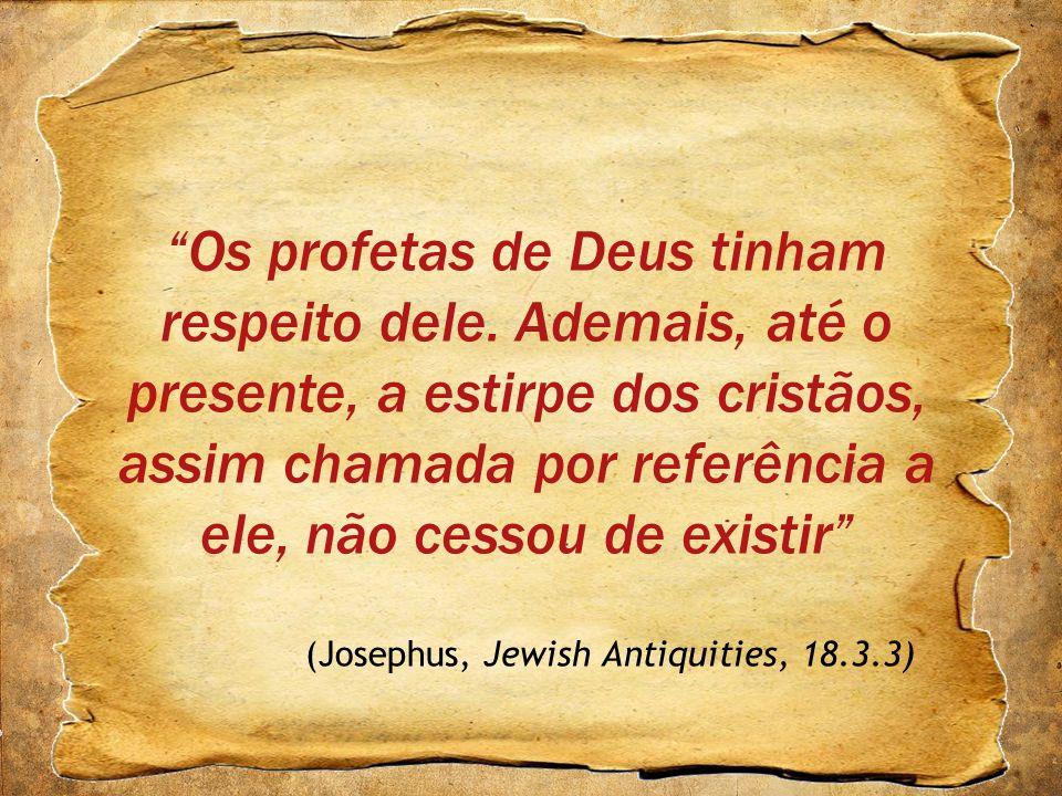 Os profetas de Deus tinham respeito dele. Ademais, até o presente, a estirpe dos cristãos, assim chamada por referência a ele, não cessou de existir (