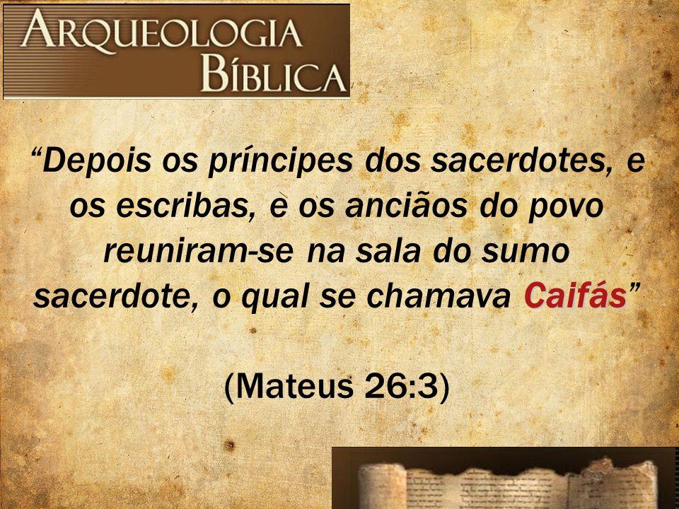 Caifás Depois os príncipes dos sacerdotes, e os escribas, e os anciãos do povo reuniram-se na sala do sumo sacerdote, o qual se chamava Caifás (Mateus