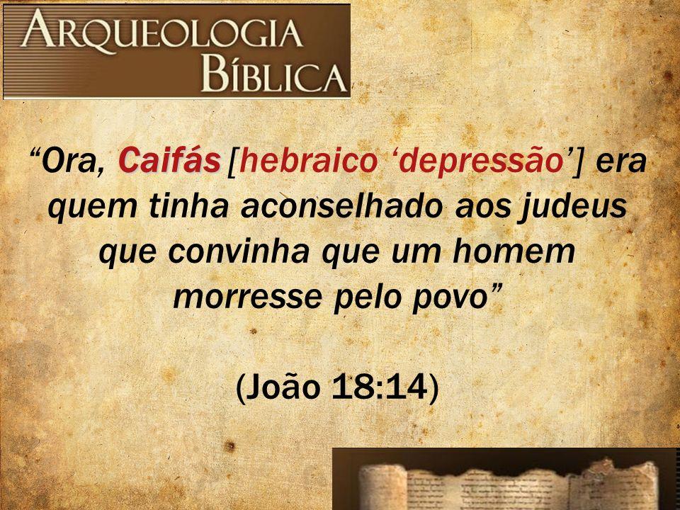 Caifás Ora, Caifás [hebraico depressão] era quem tinha aconselhado aos judeus que convinha que um homem morresse pelo povo (João 18:14)