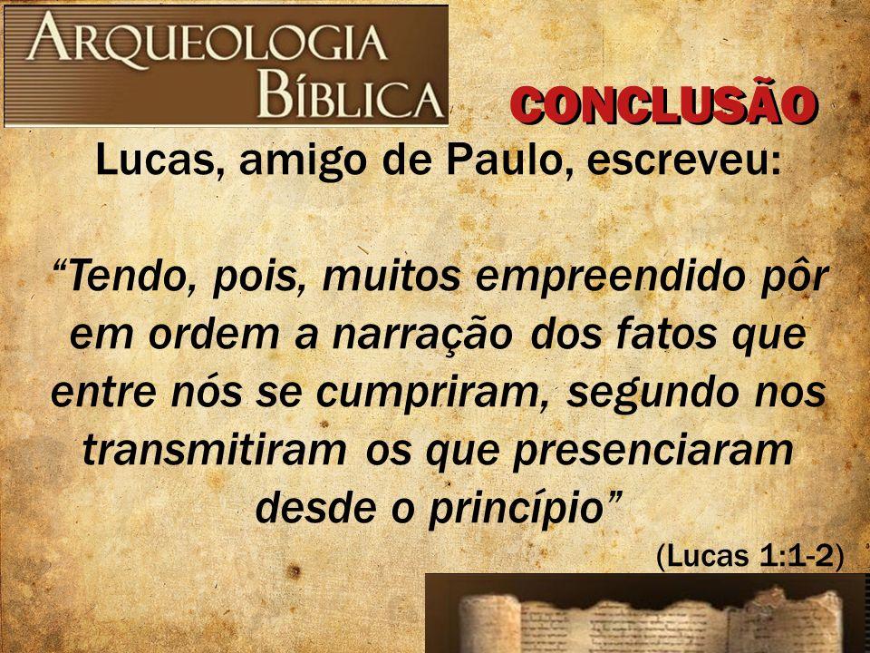 Lucas, amigo de Paulo, escreveu: Tendo, pois, muitos empreendido pôr em ordem a narração dos fatos que entre nós se cumpriram, segundo nos transmitira