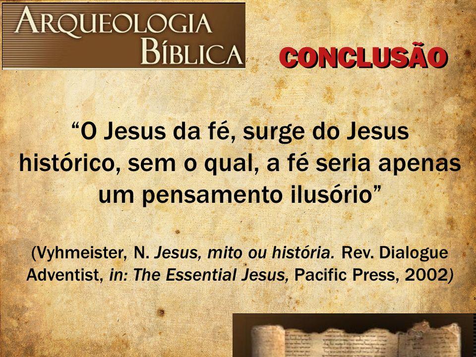 O Jesus da fé, surge do Jesus histórico, sem o qual, a fé seria apenas um pensamento ilusório (Vyhmeister, N. Jesus, mito ou história. Rev. Dialogue A