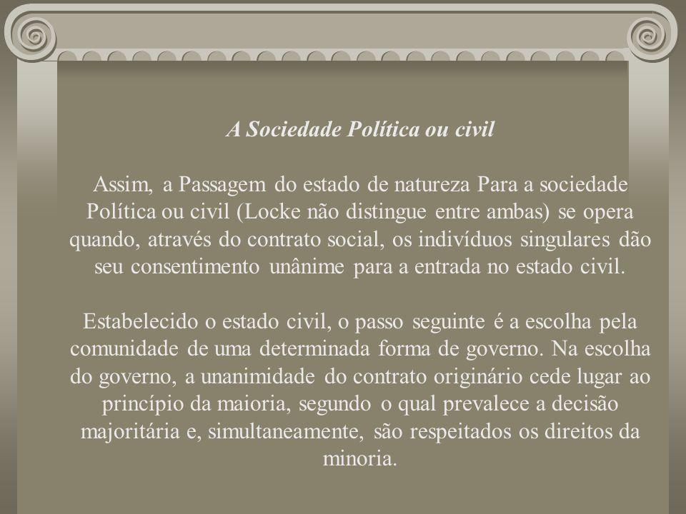 A Sociedade Política ou civil Assim, a Passagem do estado de natureza Para a sociedade Política ou civil (Locke não distingue entre ambas) se opera qu