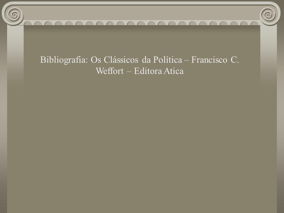 Bibliografia: Os Clássicos da Política – Francisco C. Weffort – Editora Atica