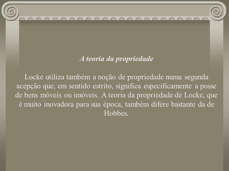 A teoria da propriedade Locke utiliza também a noção de propriedade numa segunda acepção que, em sentido estrito, significa especificamente a posse de