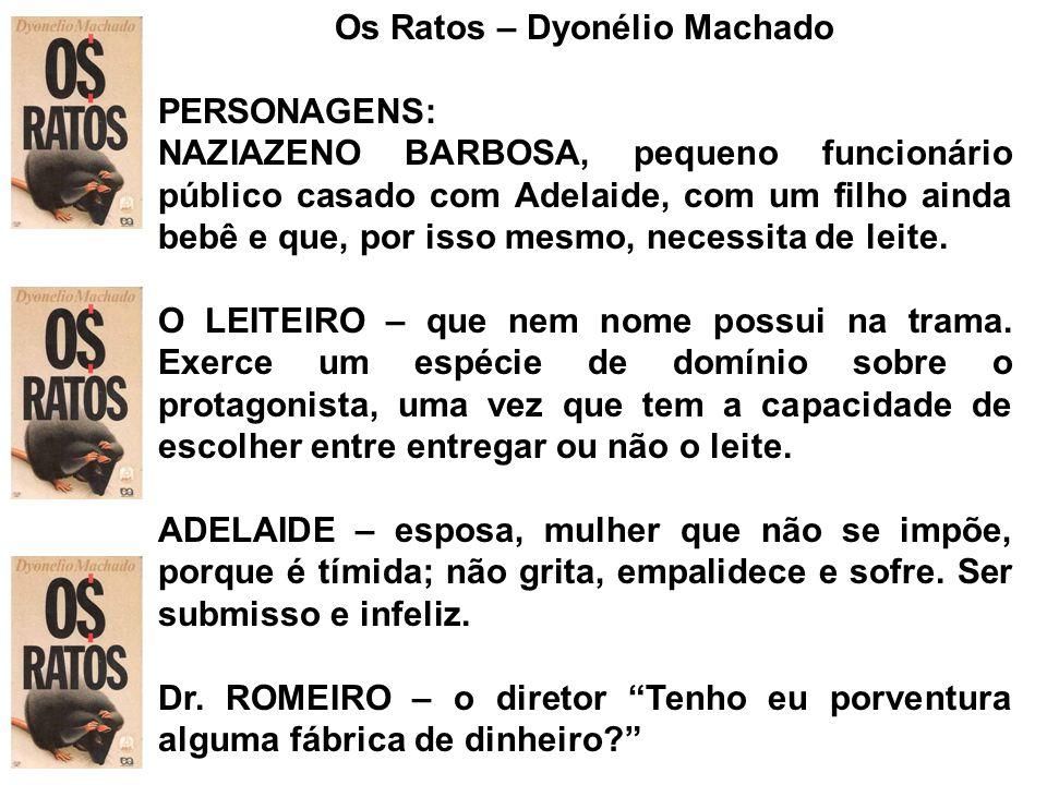 Os Ratos – Dyonélio Machado PERSONAGENS: NAZIAZENO BARBOSA, pequeno funcionário público casado com Adelaide, com um filho ainda bebê e que, por isso m