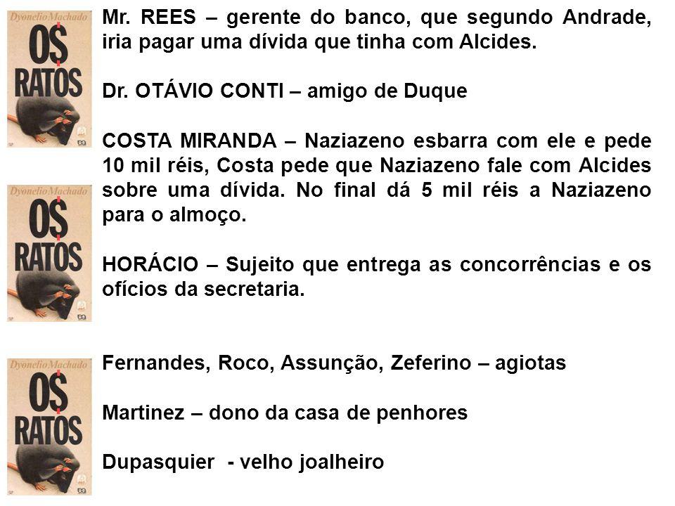 Mr. REES – gerente do banco, que segundo Andrade, iria pagar uma dívida que tinha com Alcides. Dr. OTÁVIO CONTI – amigo de Duque COSTA MIRANDA – Nazia