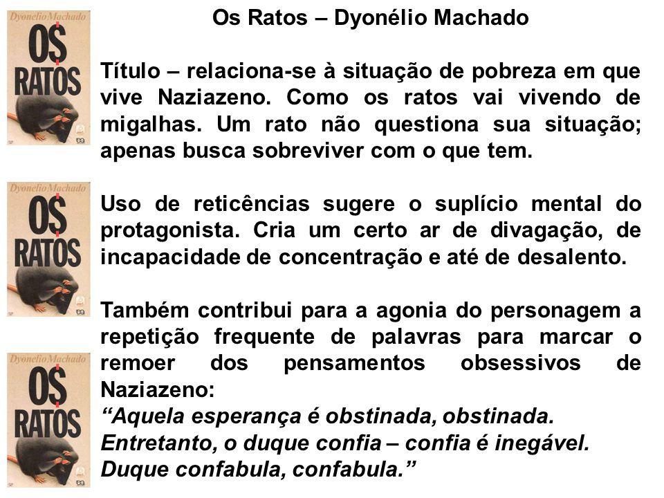 Os Ratos – Dyonélio Machado Título – relaciona-se à situação de pobreza em que vive Naziazeno. Como os ratos vai vivendo de migalhas. Um rato não ques