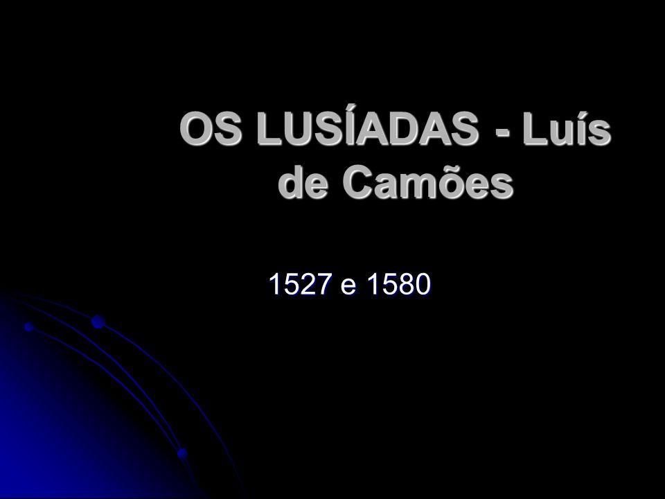 OS LUSÍADAS - Luís de Camões 1527 e 1580