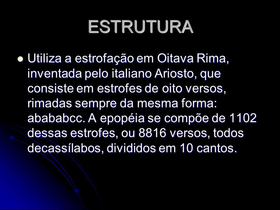 ESTRUTURA Utiliza a estrofação em Oitava Rima, inventada pelo italiano Ariosto, que consiste em estrofes de oito versos, rimadas sempre da mesma forma