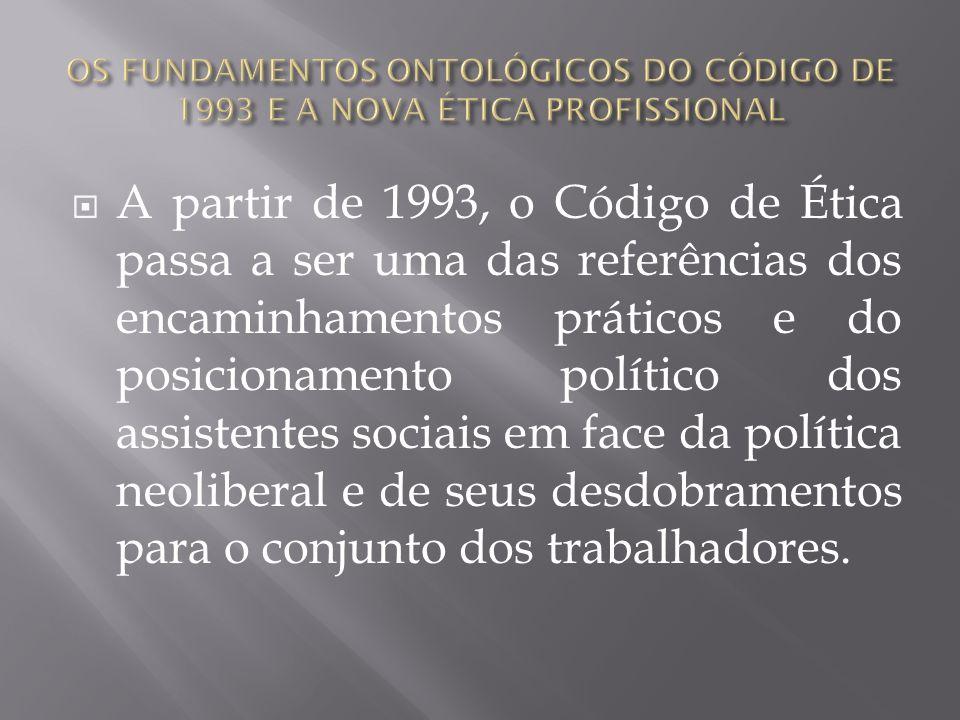 A partir de 1993, o Código de Ética passa a ser uma das referências dos encaminhamentos práticos e do posicionamento político dos assistentes sociais