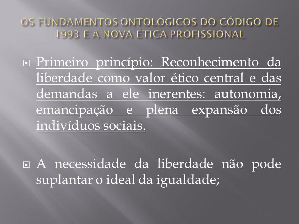 Primeiro princípio: Reconhecimento da liberdade como valor ético central e das demandas a ele inerentes: autonomia, emancipação e plena expansão dos i
