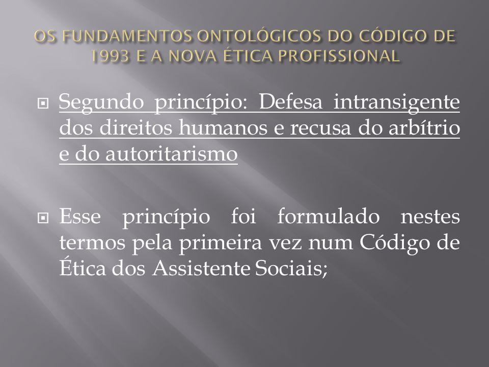 Segundo princípio: Defesa intransigente dos direitos humanos e recusa do arbítrio e do autoritarismo Esse princípio foi formulado nestes termos pela p