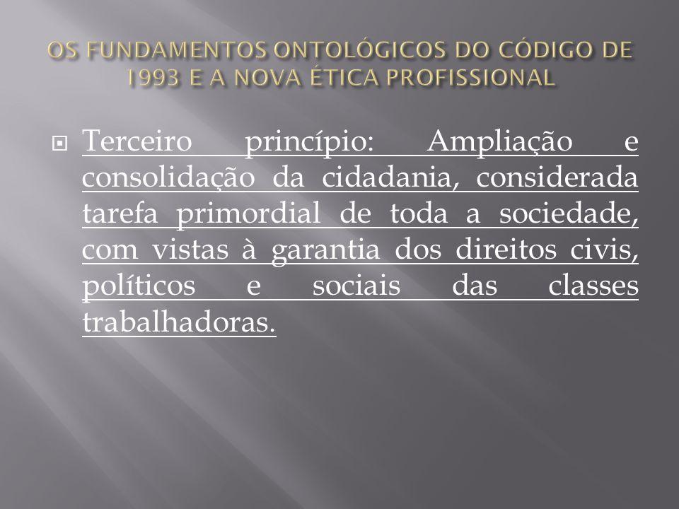 Terceiro princípio: Ampliação e consolidação da cidadania, considerada tarefa primordial de toda a sociedade, com vistas à garantia dos direitos civis