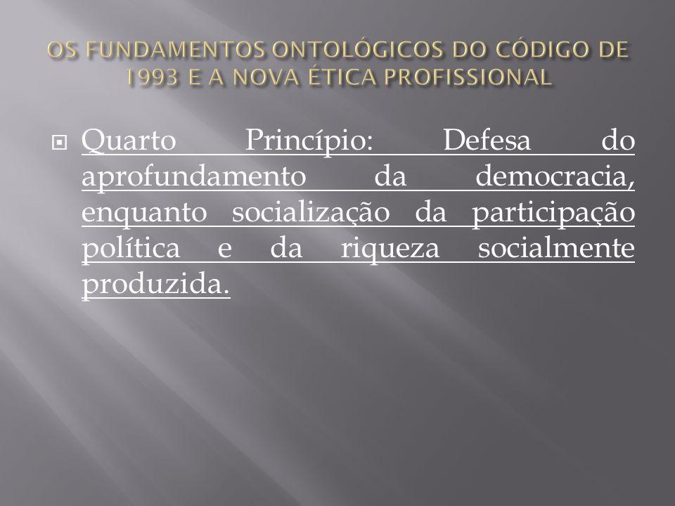 Quarto Princípio: Defesa do aprofundamento da democracia, enquanto socialização da participação política e da riqueza socialmente produzida.