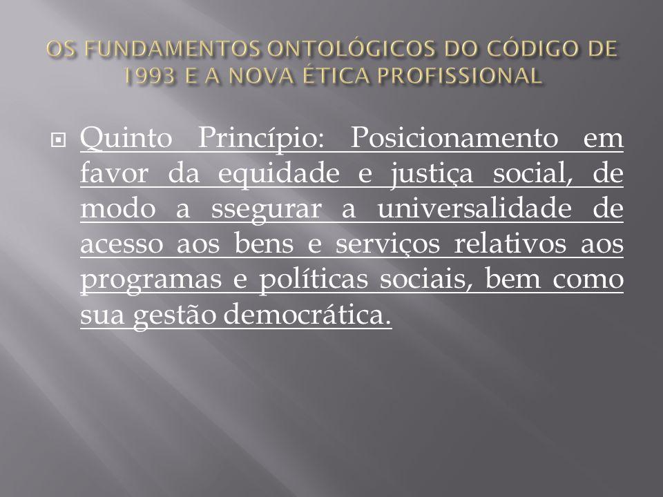 Quinto Princípio: Posicionamento em favor da equidade e justiça social, de modo a ssegurar a universalidade de acesso aos bens e serviços relativos ao