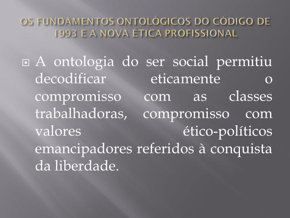 A ontologia do ser social permitiu decodificar eticamente o compromisso com as classes trabalhadoras, compromisso com valores ético-políticos emancipa
