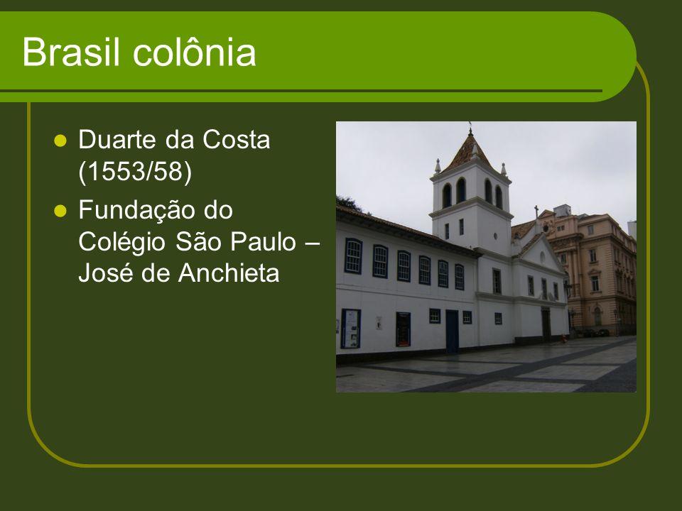 Brasil colônia Duarte da Costa (1553/58) Fundação do Colégio São Paulo – José de Anchieta