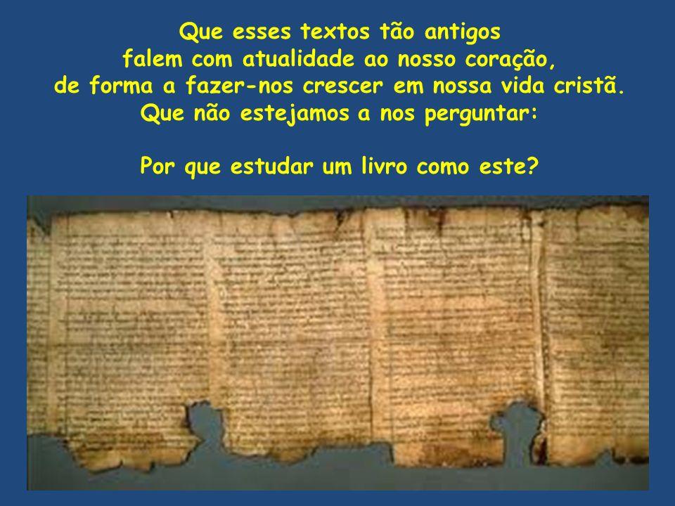 Que esses textos tão antigos falem com atualidade ao nosso coração, de forma a fazer-nos crescer em nossa vida cristã. Que não estejamos a nos pergunt