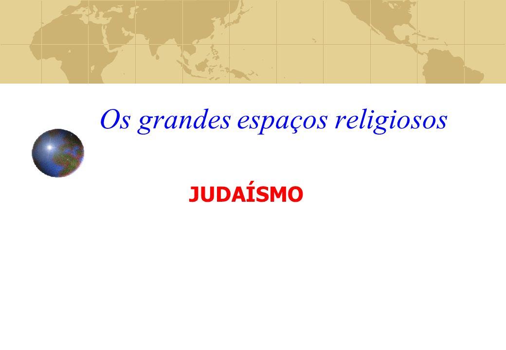 Os grandes espaços religiosos JUDAÍSMO