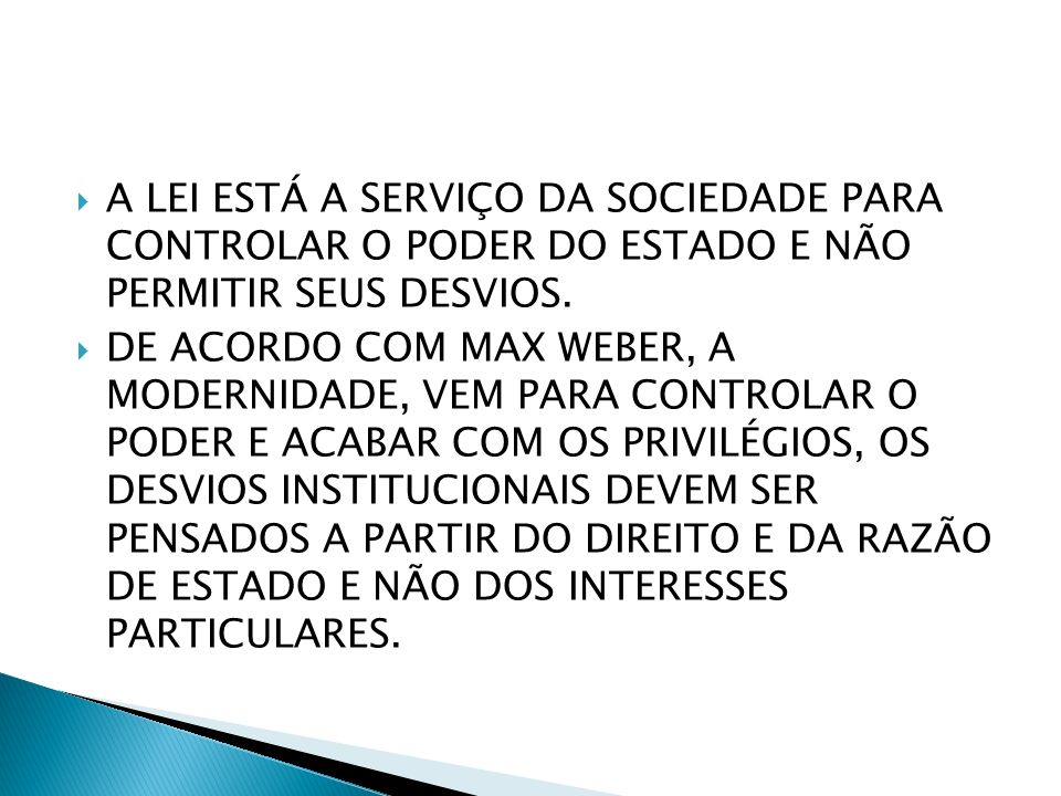 A LEI ESTÁ A SERVIÇO DA SOCIEDADE PARA CONTROLAR O PODER DO ESTADO E NÃO PERMITIR SEUS DESVIOS.