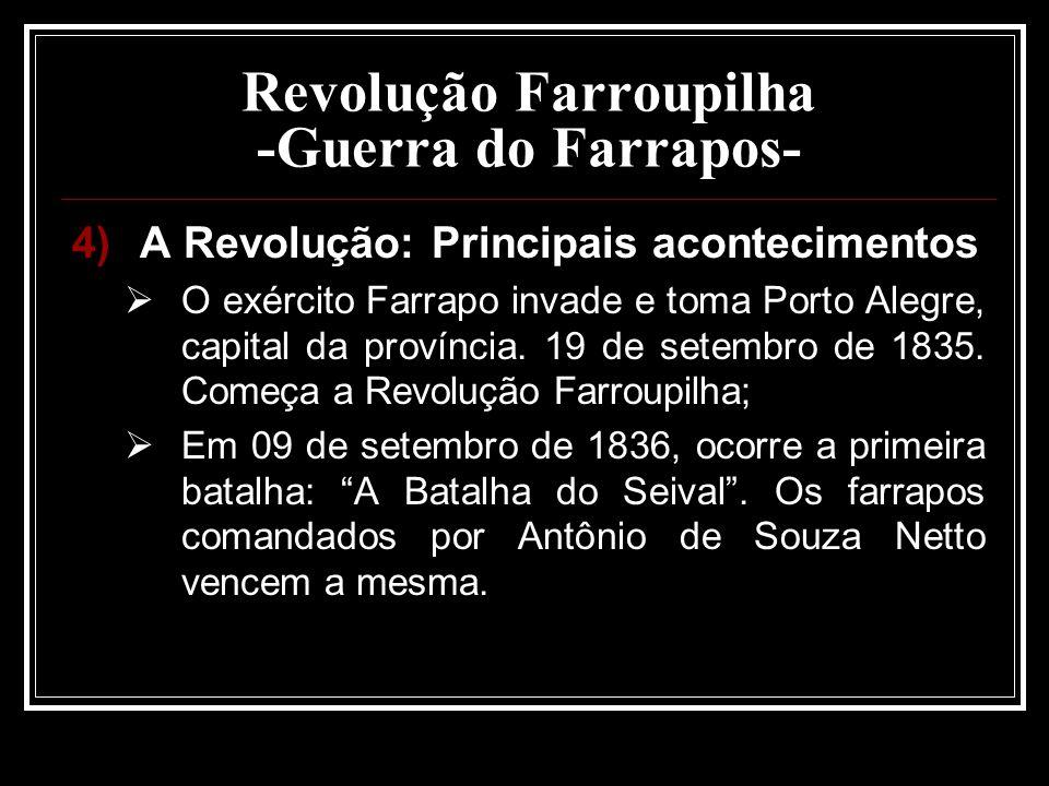 Revolução Farroupilha -Guerra do Farrapos- 4)A Revolução: Principais acontecimentos O exército Farrapo invade e toma Porto Alegre, capital da provínci