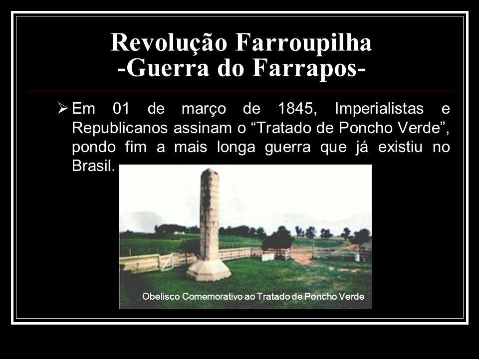 Revolução Farroupilha -Guerra do Farrapos- Em 01 de março de 1845, Imperialistas e Republicanos assinam o Tratado de Poncho Verde, pondo fim a mais lo