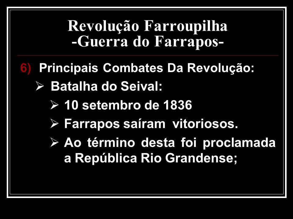 Revolução Farroupilha -Guerra do Farrapos- 6)Principais Combates Da Revolução: Batalha do Seival: 10 setembro de 1836 Farrapos saíram vitoriosos. Ao t