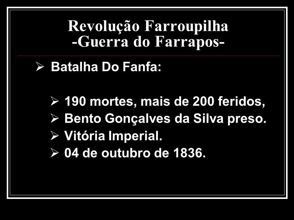 Revolução Farroupilha -Guerra do Farrapos- Batalha Do Fanfa: 190 mortes, mais de 200 feridos, Bento Gonçalves da Silva preso. Vitória Imperial. 04 de
