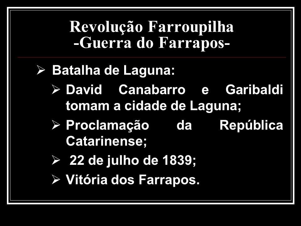 Revolução Farroupilha -Guerra do Farrapos- Batalha de Laguna: David Canabarro e Garibaldi tomam a cidade de Laguna; Proclamação da República Catarinen