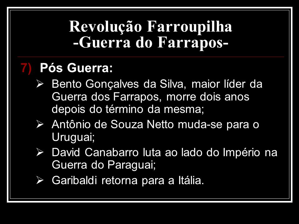 Revolução Farroupilha -Guerra do Farrapos- 7)Pós Guerra: Bento Gonçalves da Silva, maior líder da Guerra dos Farrapos, morre dois anos depois do térmi