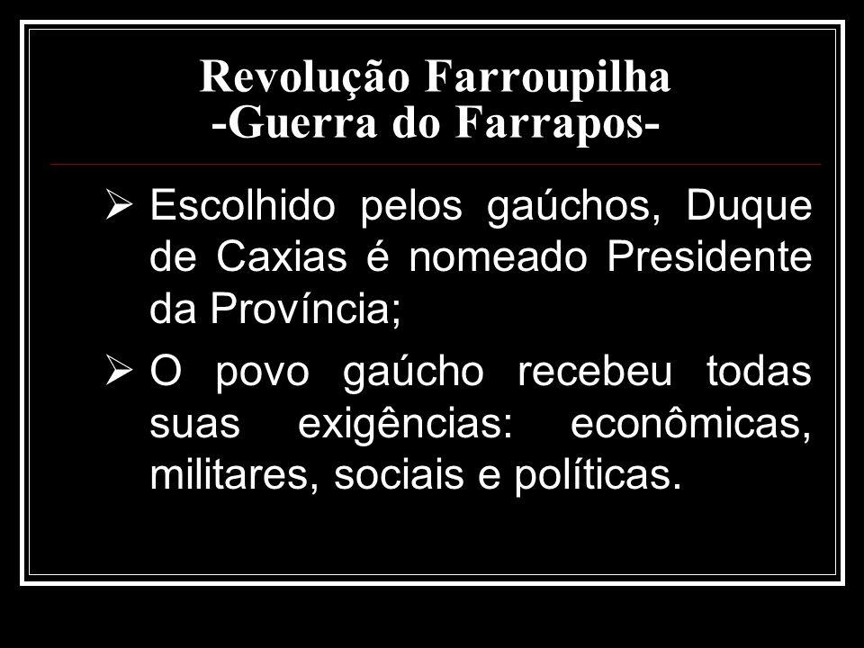 Revolução Farroupilha -Guerra do Farrapos- Escolhido pelos gaúchos, Duque de Caxias é nomeado Presidente da Província; O povo gaúcho recebeu todas sua