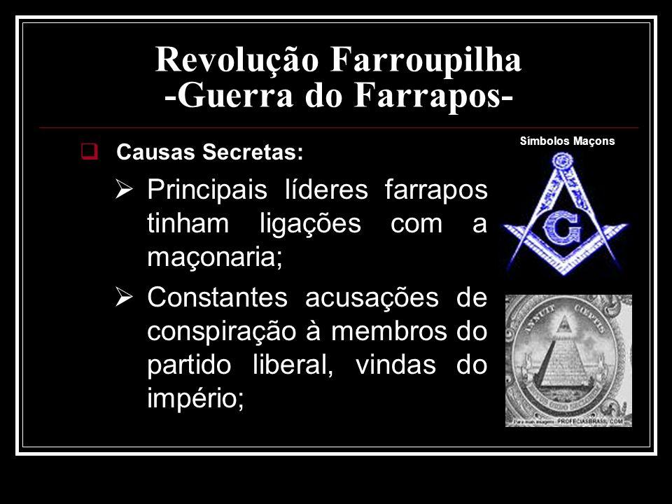 Revolução Farroupilha -Guerra do Farrapos- Causas Secretas: Principais líderes farrapos tinham ligações com a maçonaria; Constantes acusações de consp