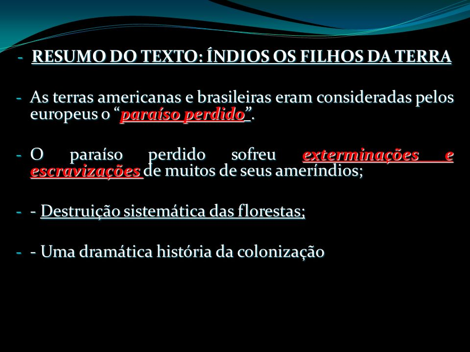 - RESUMO DO TEXTO: ÍNDIOS OS FILHOS DA TERRA - As terras americanas e brasileiras eram consideradas pelos europeus o paraíso perdido. - O paraíso perd