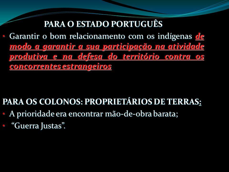 PARA O ESTADO PORTUGUÊS Garantir o bom relacionamento com os indígenas de modo a garantir a sua participação na atividade produtiva e na defesa do ter
