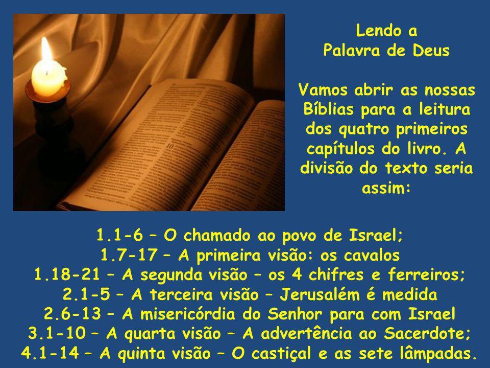 Lendo a Palavra de Deus Vamos abrir as nossas Bíblias para a leitura dos quatro primeiros capítulos do livro. A divisão do texto seria assim: 1.1-6 –