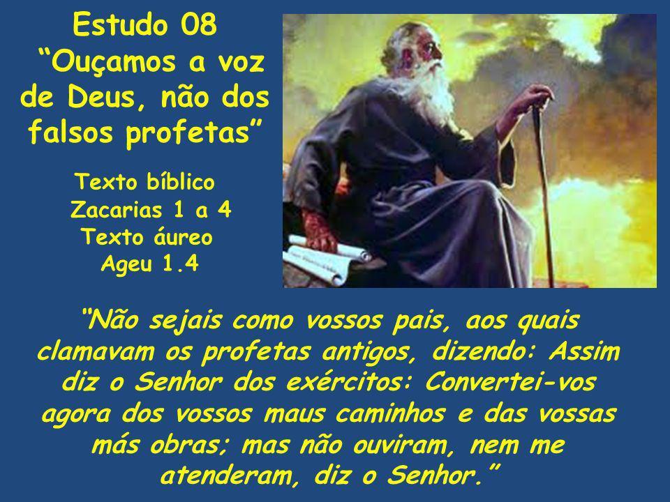 Texto bíblico Zacarias 1 a 4 Texto áureo Ageu 1.4 Não sejais como vossos pais, aos quais clamavam os profetas antigos, dizendo: Assim diz o Senhor dos