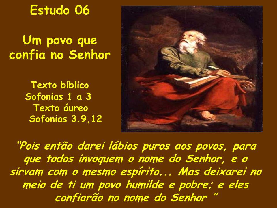 Texto bíblico Sofonias 1 a 3 Texto áureo Sofonias 3.9,12 Pois então darei lábios puros aos povos, para que todos invoquem o nome do Senhor, e o sirvam