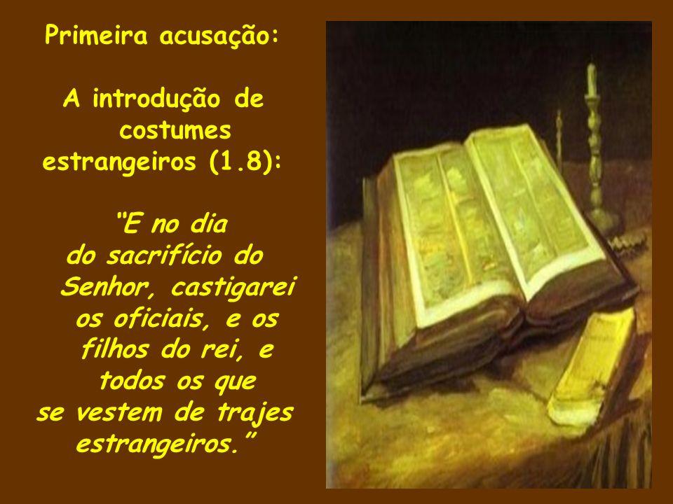Primeira acusação: A introdução de costumes estrangeiros (1.8): E no dia do sacrifício do Senhor, castigarei os oficiais, e os filhos do rei, e todos