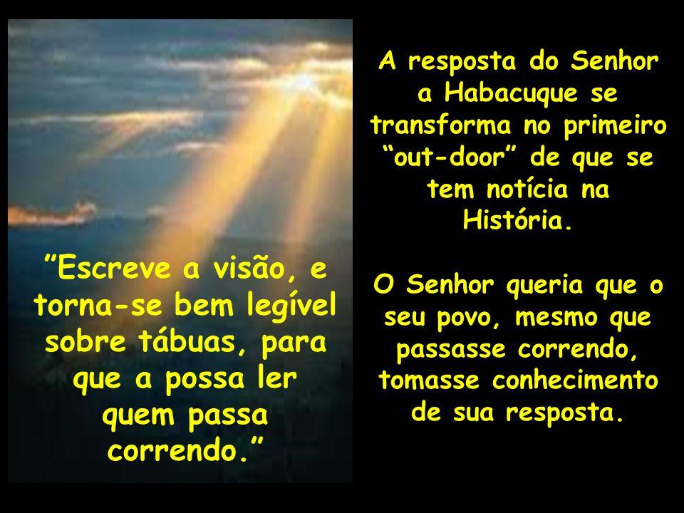 A resposta do Senhor a Habacuque se transforma no primeiro out-door de que se tem notícia na História. O Senhor queria que o seu povo, mesmo que passa