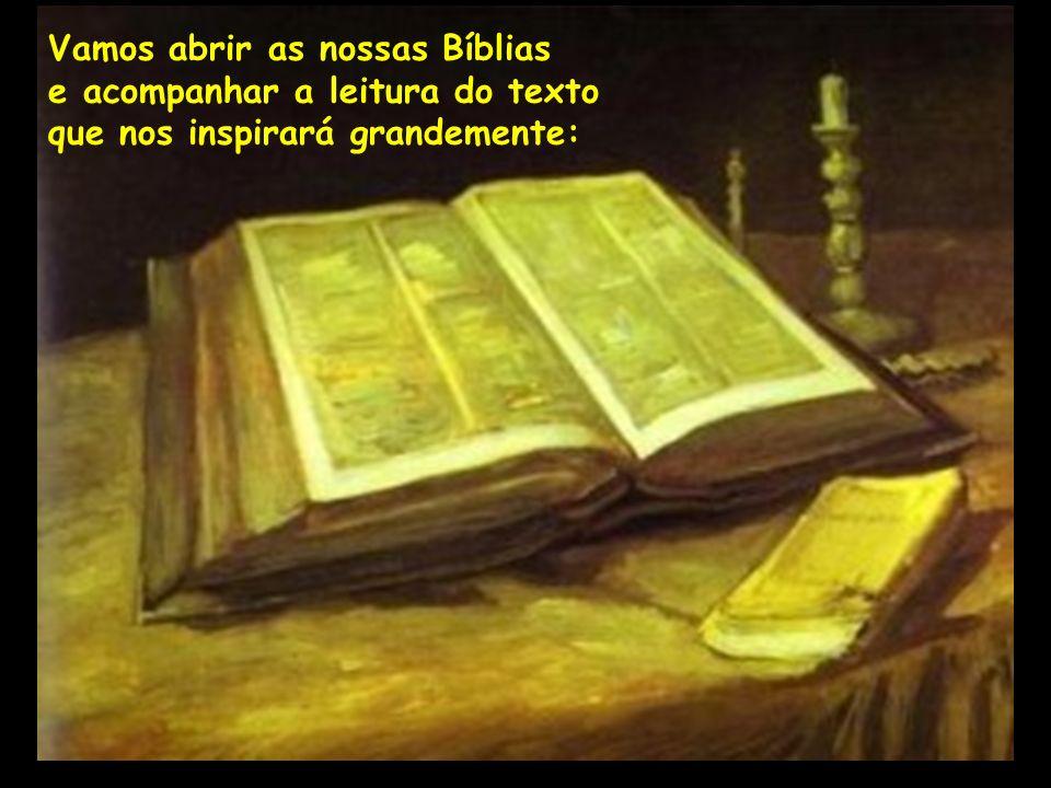 Vamos abrir as nossas Bíblias e acompanhar a leitura do texto que nos inspirará grandemente: