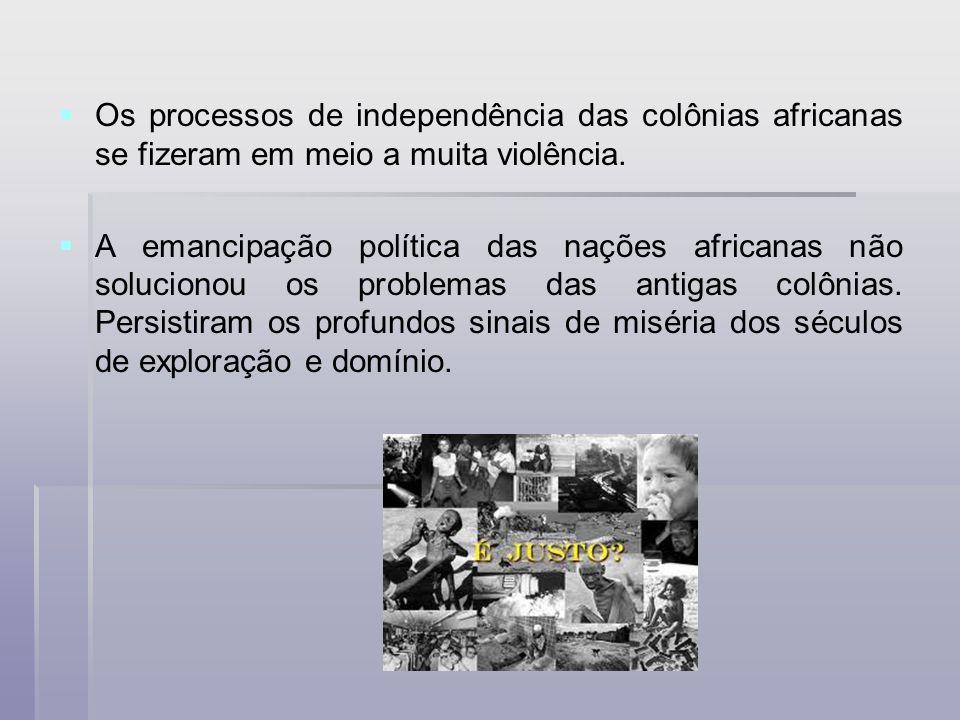 Os processos de independência das colônias africanas se fizeram em meio a muita violência. A emancipação política das nações africanas não solucionou