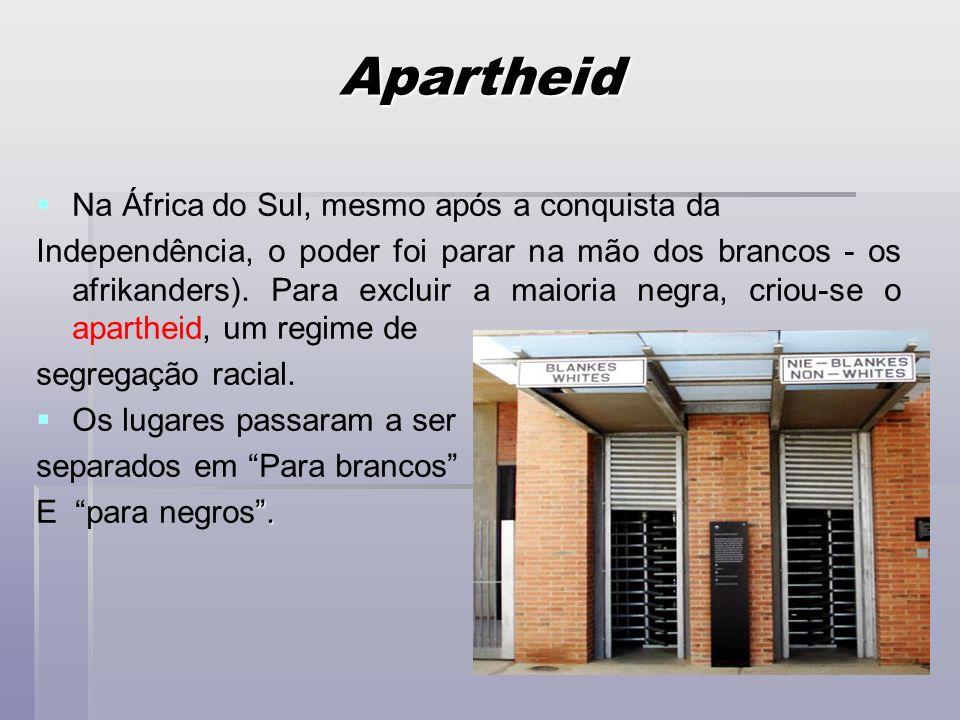 Apartheid Na África do Sul, mesmo após a conquista da Independência, o poder foi parar na mão dos brancos - os afrikanders). Para excluir a maioria ne