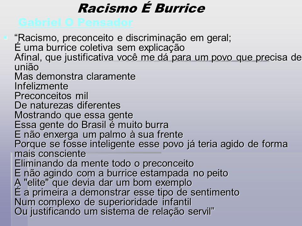 Racismo É Burrice Racismo É Burrice Gabriel O Pensador Gabriel O Pensador Racismo, preconceito e discriminação em geral; É uma burrice coletiva sem ex
