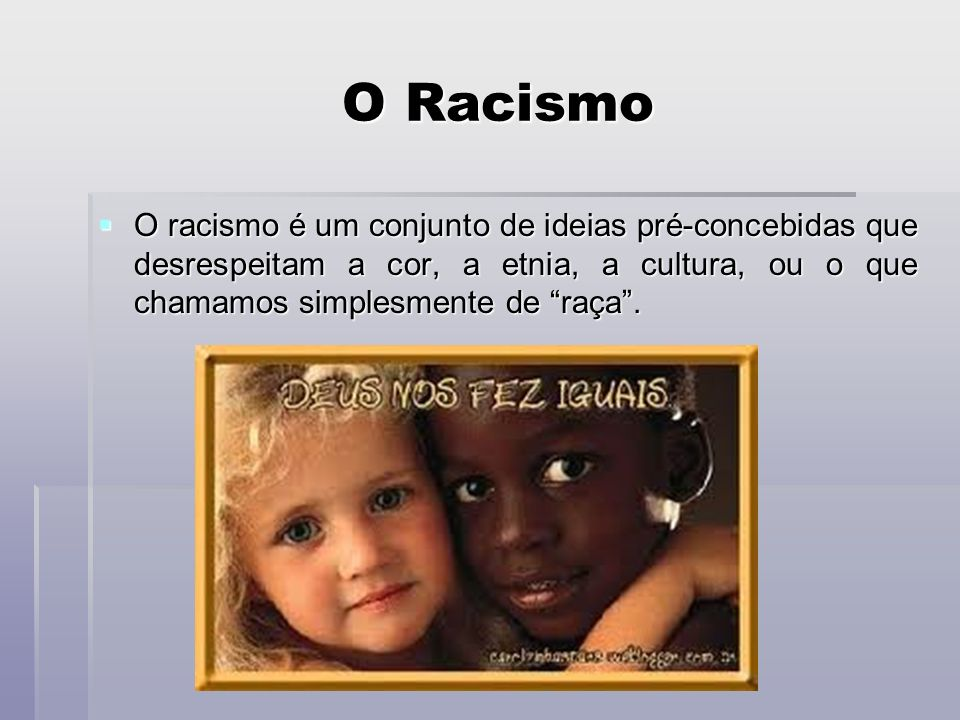 O Racismo O Racismo O racismo é um conjunto de ideias pré-concebidas que desrespeitam a cor, a etnia, a cultura, ou o que chamamos simplesmente de raç