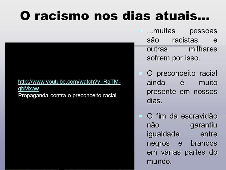 O racismo nos dias atuais......muitas pessoas são racistas, e outras milhares sofrem por isso....muitas pessoas são racistas, e outras milhares sofrem