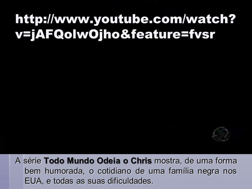 http://www.youtube.com/watch? v=jAFQolwOjho&feature=fvsr A série Todo Mundo Odeia o Chris mostra, de uma forma bem humorada, o cotidiano de uma famíli