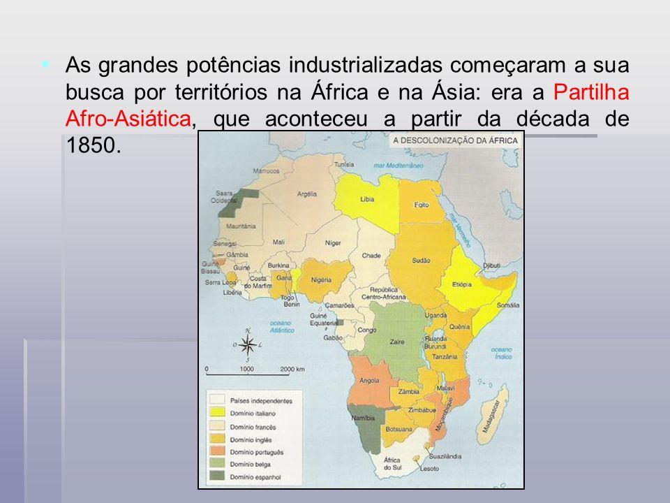 As grandes potências industrializadas começaram a sua busca por territórios na África e na Ásia: era a Partilha Afro-Asiática, que aconteceu a partir